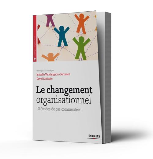Le changement organisationnel: 10 études de cas commentées